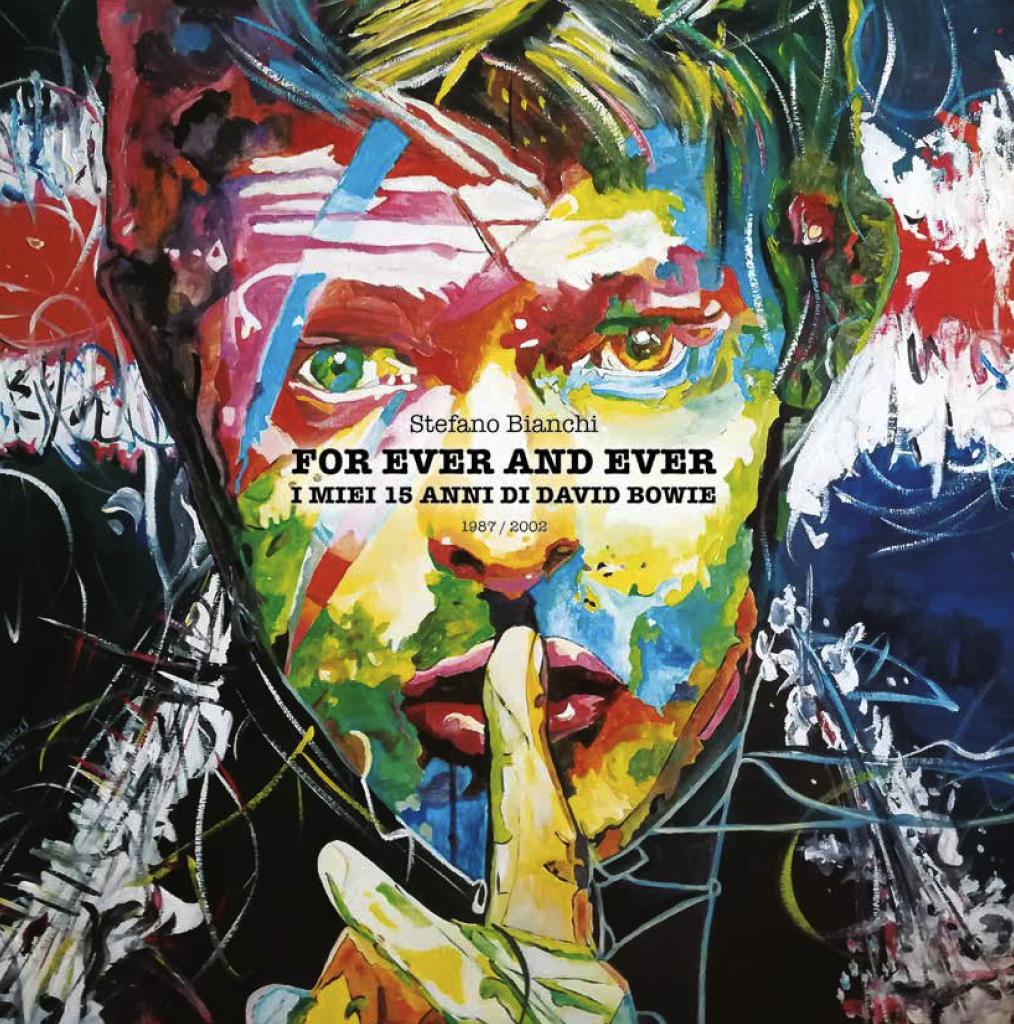 For Ever and Ever. I miei 15 anni di David Bowie. Il Duca Bianco visto da Stefano Bianchi
