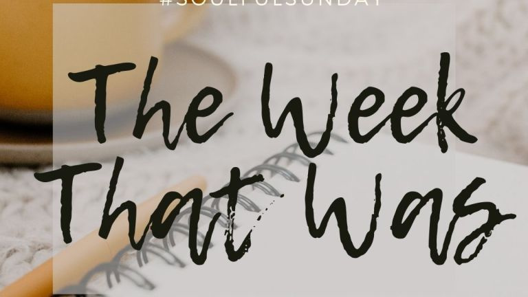 The Week That Was #SoulfulSunday