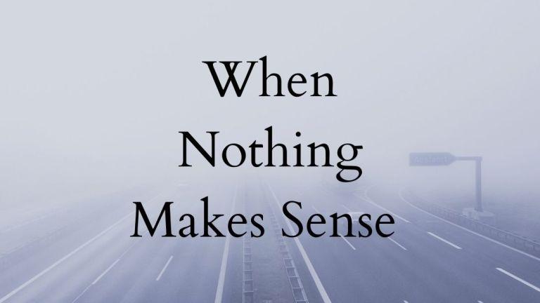 When Nothing Makes Sense #SoulfulSunday