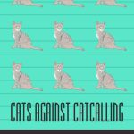"Calling All Cats for ""Cats Against Catcalling"""