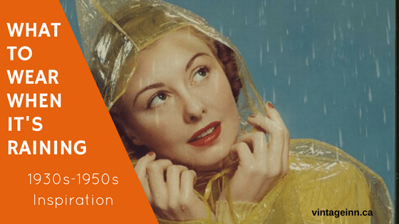 What to wear when it's raining-1930s to 1950s inspiratiion