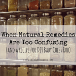 When Natural Remedies Are Too Confusing + Recipe for DIY Baby Chestrub Salve
