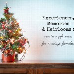 Thoughtful Gift Ideas :: Experiences, Memories and Heirlooms
