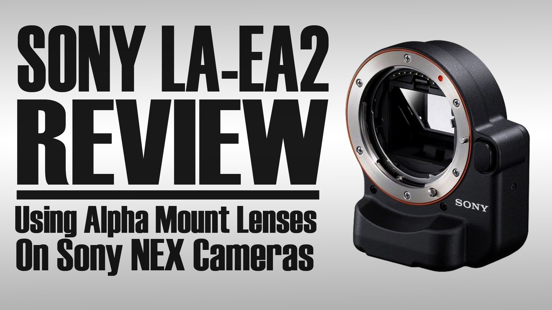 SONY LA-EA2 ADAPTER REVIEW | Using A-mount lenses on NEX Cameras