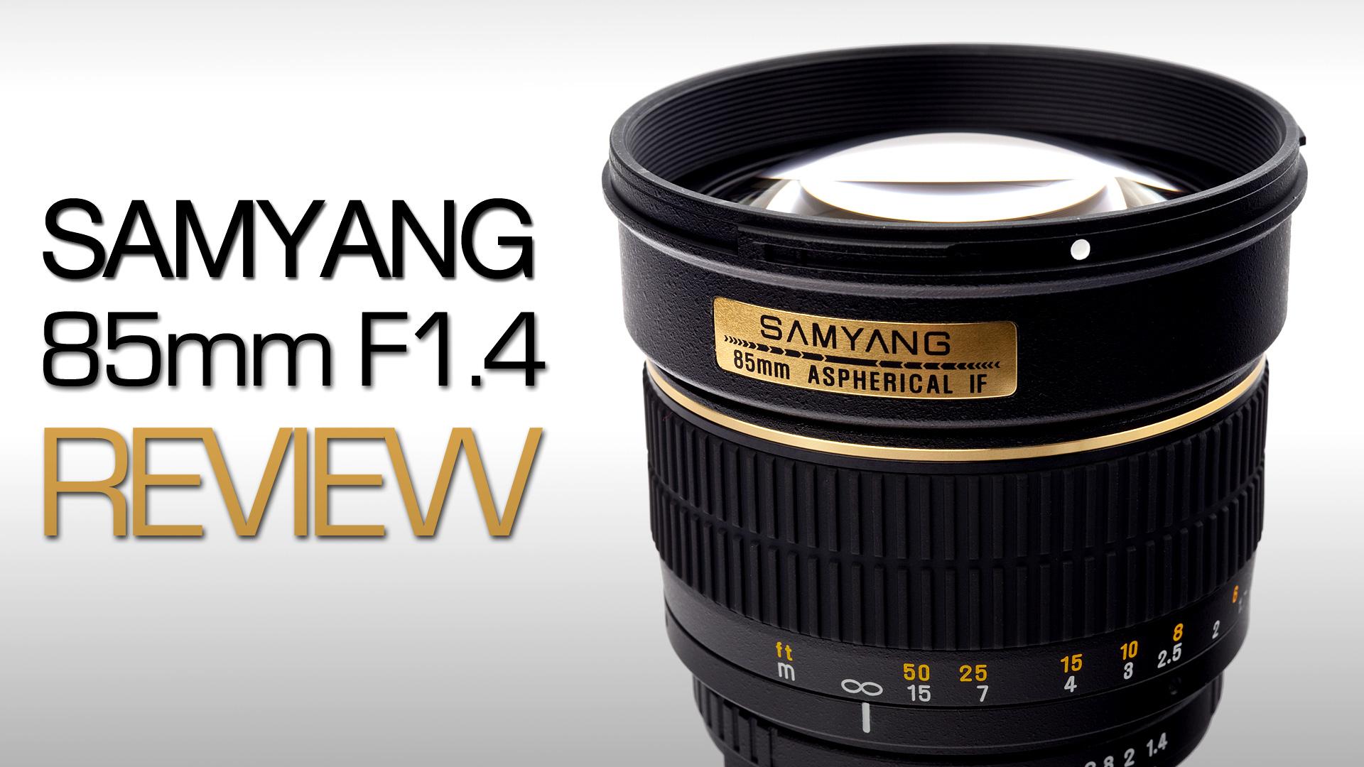 Samyang 85mm F1.4 REVIEW