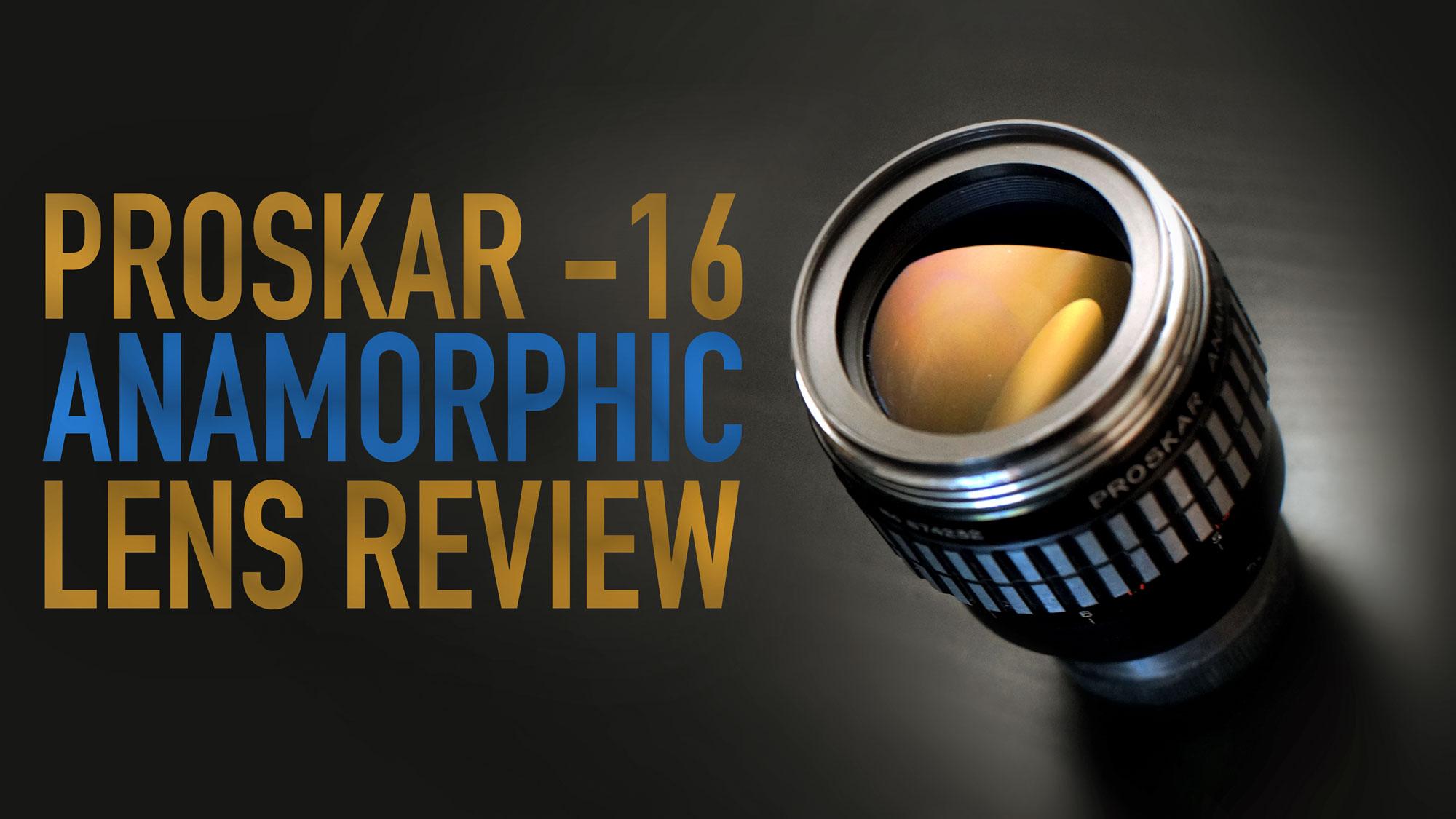 PROSKAR-16 Anamorphic Lens Review