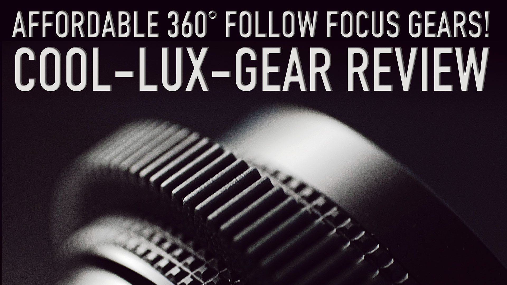 Affordable 360° Follow Focus Gears! | COOL-LUX-GEAR Review