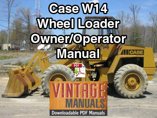 Case W14 Wheel Loader Owner Operator's Manual (SN 9119395 to 9119672