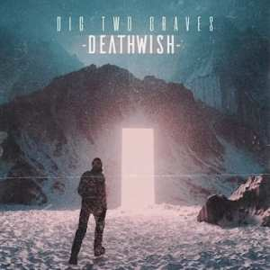 Dig Two Graves - Deathwish
