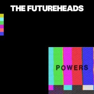 The Futureheads - Powers