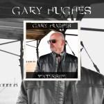 """GARY HUGHES - Nouvel album """"Waterside"""" Ecoutez le titre."""