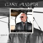 "GARY HUGHES - Nouvel album ""Waterside"" Ecoutez ""Electra Glide"""