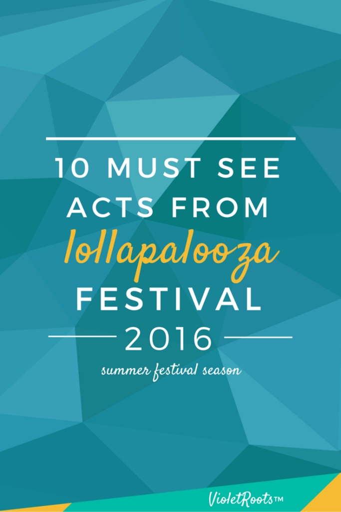 10 Must See Acts at Lollapalooza 2016 - Headed to Lollapalooza 2016 this summer? Check out these 10 must see acts at Lollapalooza (+ bonuses) and add them to your festival lineup!