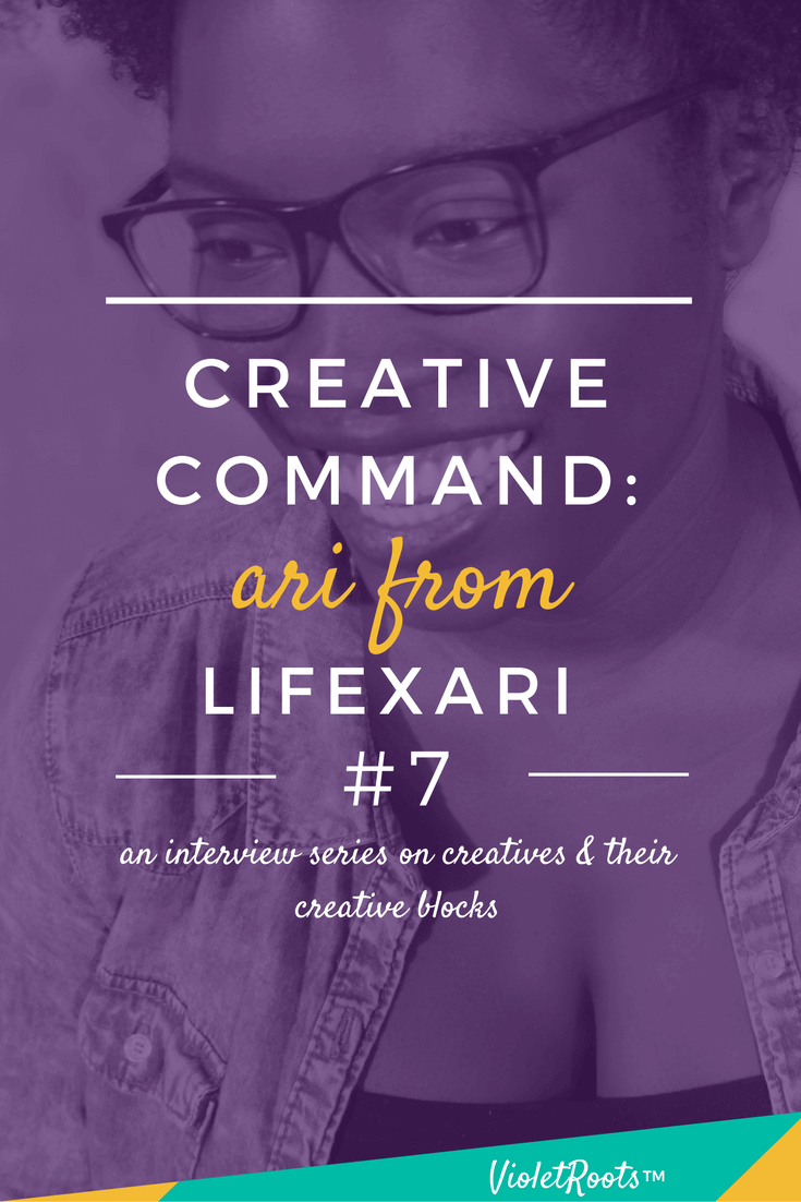 Creative Command #7 - Ari from LifexAri - Creative Command, featuring Ari from LifexAri, is an interview series that discusses the creative process, mental blocks, and inspiration strategies!
