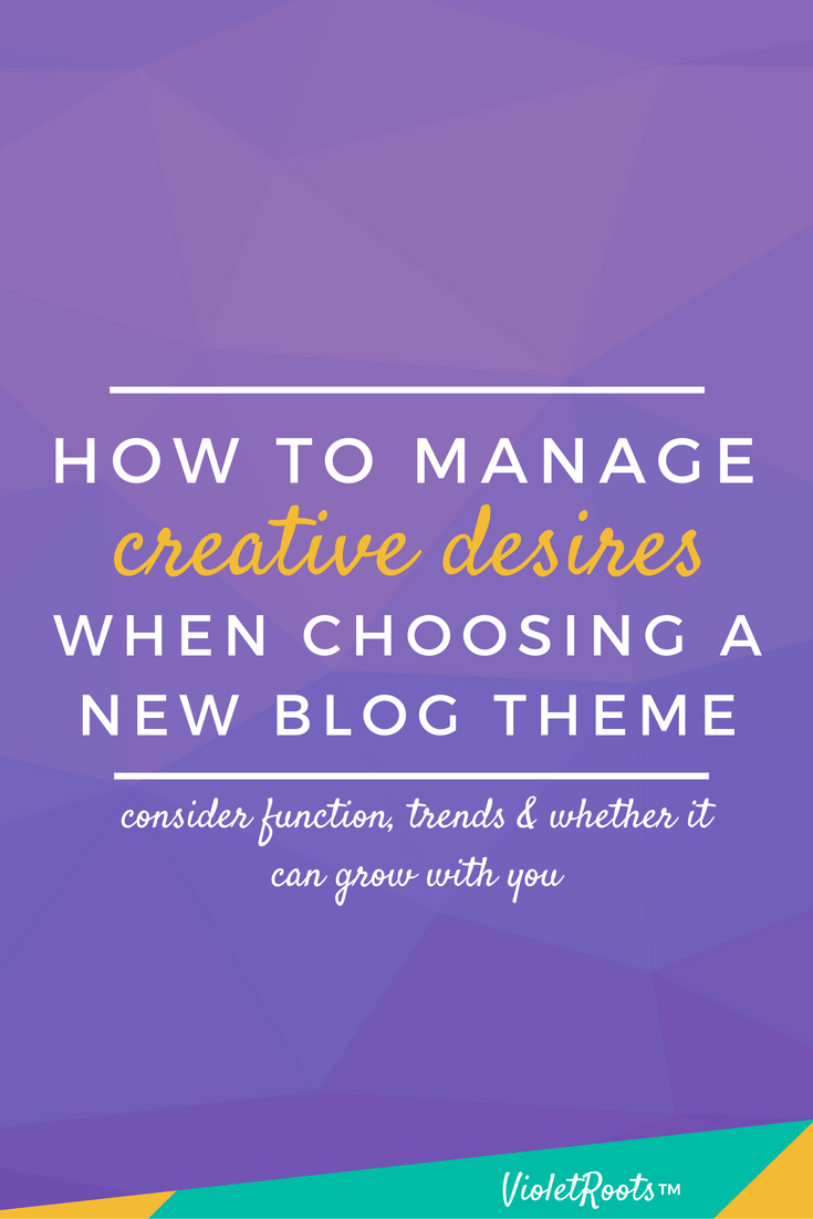 How to manage creative desires when choosing a blog theme - Learn how to manage your creative desires and expectations when choosing a blog theme. Consider function, trends, and whether your theme can grow with you.