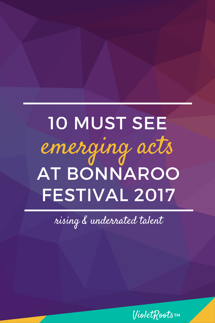 10 Must See Emerging Acts at Bonnaroo 2017 - Headed to the Tennesee to attend Bonnaroo? Check out these must see emerging acts at Bonnaroo 2017 and add them to your festival lineup!