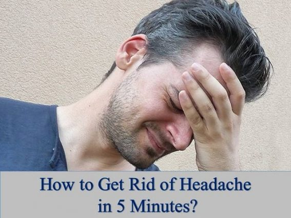 How to Get Rid of Headache in 5 Minutes?