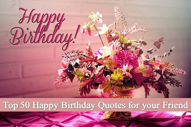 Top 50 happy birthday friend quotes
