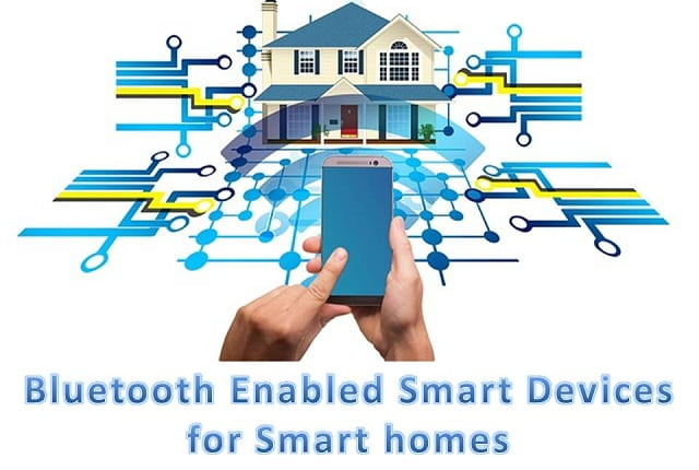 Bluetooth enabled smart devices for Smart Homes
