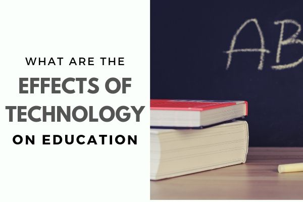 what are the effects of technology on education