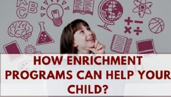 How Enrichment Programs Can Help Your Child?