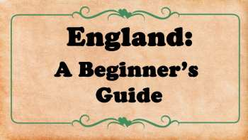 A Beginner's Guide To England