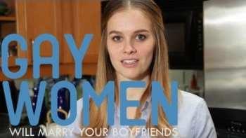 Gay Women Will Marry Your Boyfriends