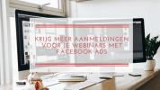 Krijg meer aanmeldingen voor je webinars met Facebook Ads