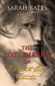 Lost Diaries of Elizabeth Cady Stanton by Sarah Bates