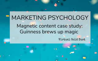 magnetic content case study Guinness brews up marketing psychology magic by Sue Moore Virtual Gold Dust