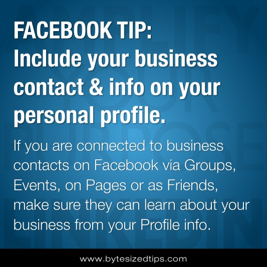 FACEBOOK TIP: Include your business contact & info on your personal profile
