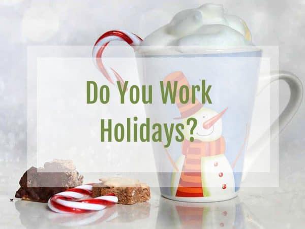 Do You Work Holidays