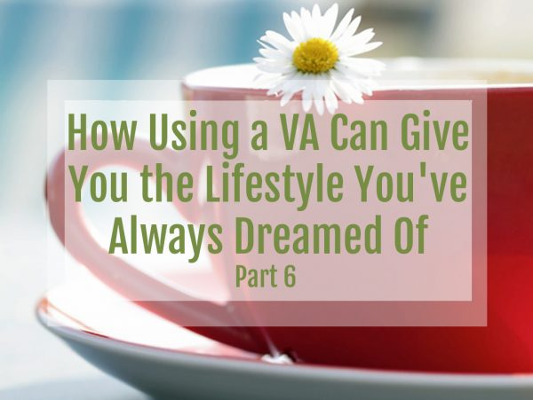 Using a VA Can Give You the Lifestyle You've Always Dreamed Of