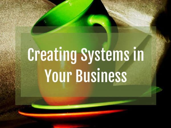 Creating Systems in Your Business