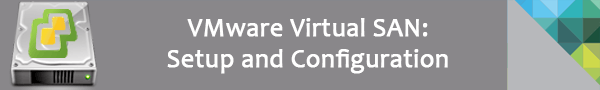 VMware Virtual SAN 6 – Setup and Configuration [Part 2]