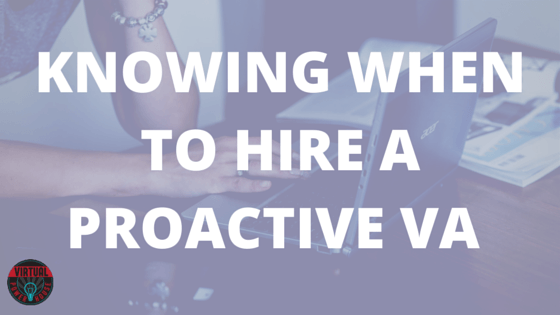 Knowing When To Hire A Proactive VA
