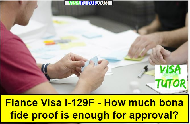 FIance visa interview or the I-129F how much bona fide relationship proof is enough for approval?