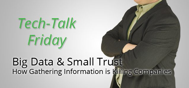 Big Data and Small Trust: How Gathering Information is Killing Companies
