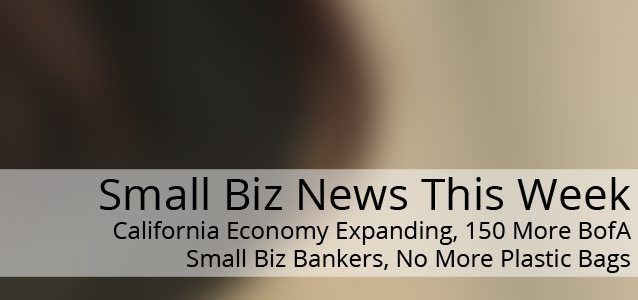 California Economy Expanding, BofA Has Small Business Plans, and the End of Plastic