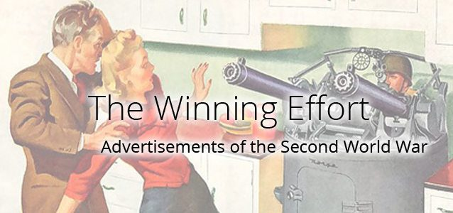 The Winning Effort - Advertisements of the Second World War