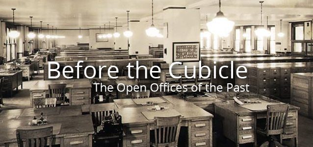 Before the Cubicle: the Open Offices of the Past