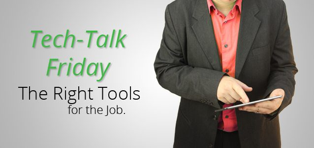 Tech Talk Friday: The Right Tools for the Job