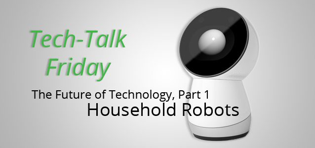 The Future of Technology, Part 1 - Household Robots