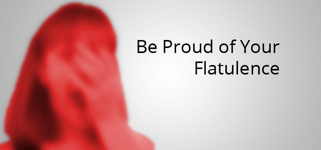 Be Proud of Your Flatulence