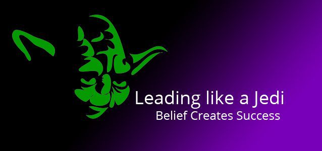 Leading like a Jedi - Belief Creates Success
