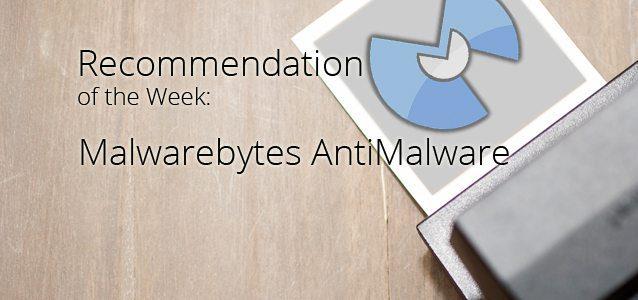 Recommendation of the Week: Malwarebytes AntiMalware