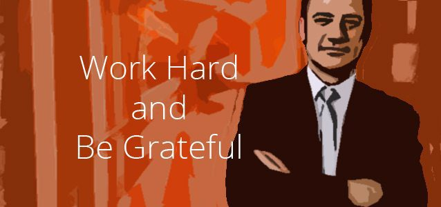 Work Hard and Be Grateful