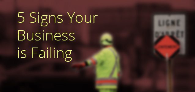 5 Signs Your Business is Failing