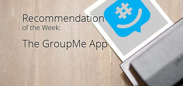 Recommendation of the Week: GroupMe