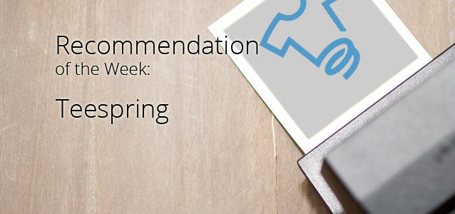 Recommendation of the Week: Teespring